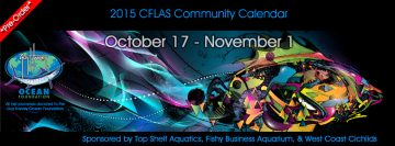 The 2015 Cflas Community Calendar Presented by Top Shelf Aquatics (sponsored by Fishy Business Aquarium, West Coast Cichlids, and Fugenet) Will Be Available for Pre-order Starting October 17 – November…